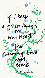 If I keep a green bough in my heart The singing bird will come